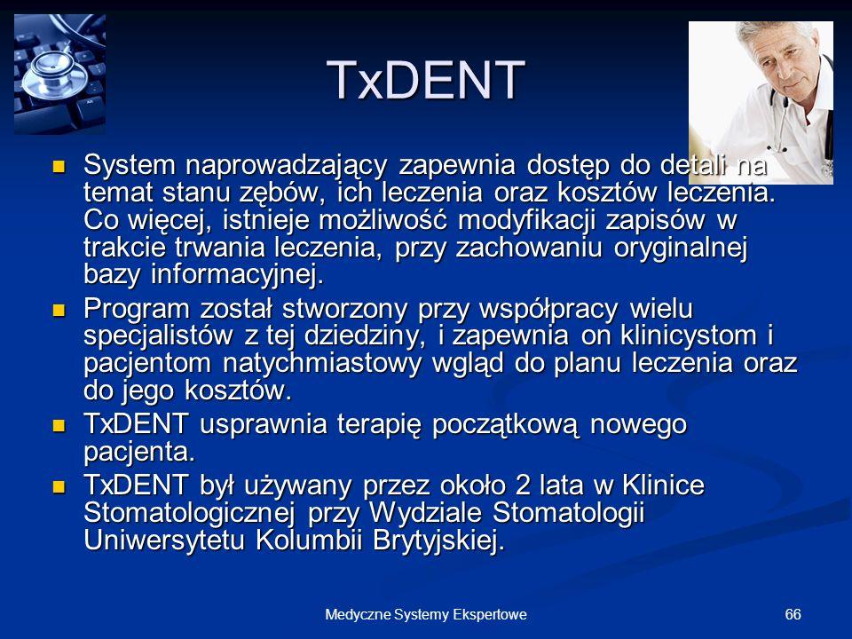 66Medyczne Systemy Ekspertowe TxDENT System naprowadzający zapewnia dostęp do detali na temat stanu zębów, ich leczenia oraz kosztów leczenia. Co więc