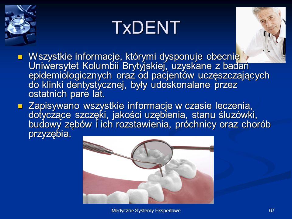 67Medyczne Systemy Ekspertowe TxDENT Wszystkie informacje, którymi dysponuje obecnie Uniwersytet Kolumbii Brytyjskiej, uzyskane z badań epidemiologicz