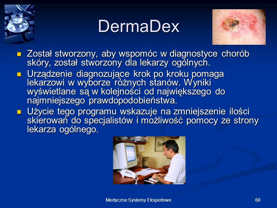 68Medyczne Systemy Ekspertowe DermaDex Został stworzony, aby wspomóc w diagnostyce chorób skóry, został stworzony dla lekarzy ogólnych. Został stworzo