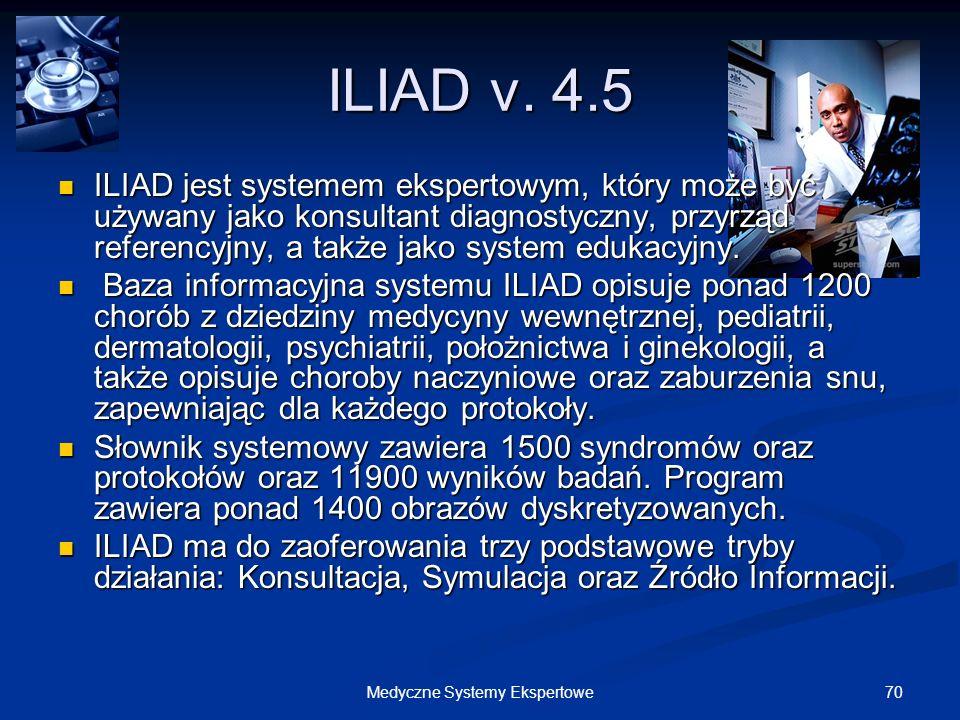 70Medyczne Systemy Ekspertowe ILIAD v. 4.5 ILIAD jest systemem ekspertowym, który może być używany jako konsultant diagnostyczny, przyrząd referencyjn
