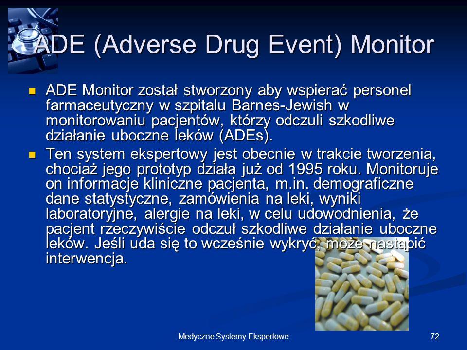 72Medyczne Systemy Ekspertowe ADE (Adverse Drug Event) Monitor ADE Monitor został stworzony aby wspierać personel farmaceutyczny w szpitalu Barnes-Jew