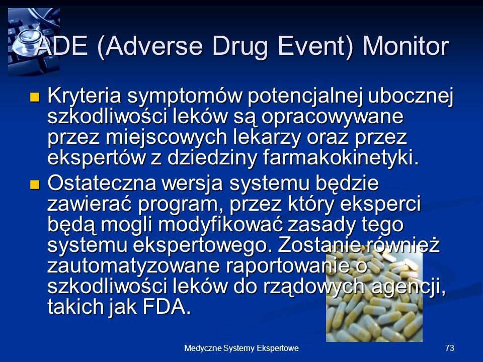 73Medyczne Systemy Ekspertowe ADE (Adverse Drug Event) Monitor Kryteria symptomów potencjalnej ubocznej szkodliwości leków są opracowywane przez miejs