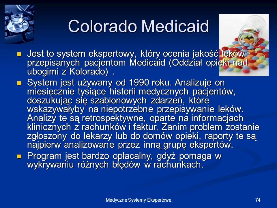 74Medyczne Systemy Ekspertowe Colorado Medicaid Jest to system ekspertowy, który ocenia jakość leków przepisanych pacjentom Medicaid (Oddział opieki n
