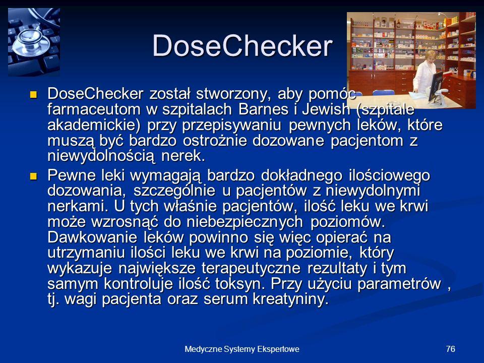 76Medyczne Systemy Ekspertowe DoseChecker DoseChecker został stworzony, aby pomóc farmaceutom w szpitalach Barnes i Jewish (szpitale akademickie) przy