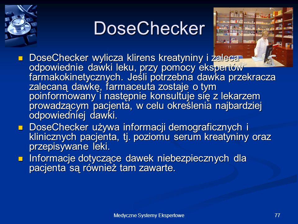 77Medyczne Systemy Ekspertowe DoseChecker DoseChecker wylicza klirens kreatyniny i zaleca odpowiednie dawki leku, przy pomocy ekspertów farmakokinetyc