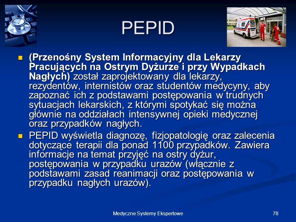 78Medyczne Systemy Ekspertowe PEPID (Przenośny System Informacyjny dla Lekarzy Pracujących na Ostrym Dyżurze i przy Wypadkach Nagłych) został zaprojek