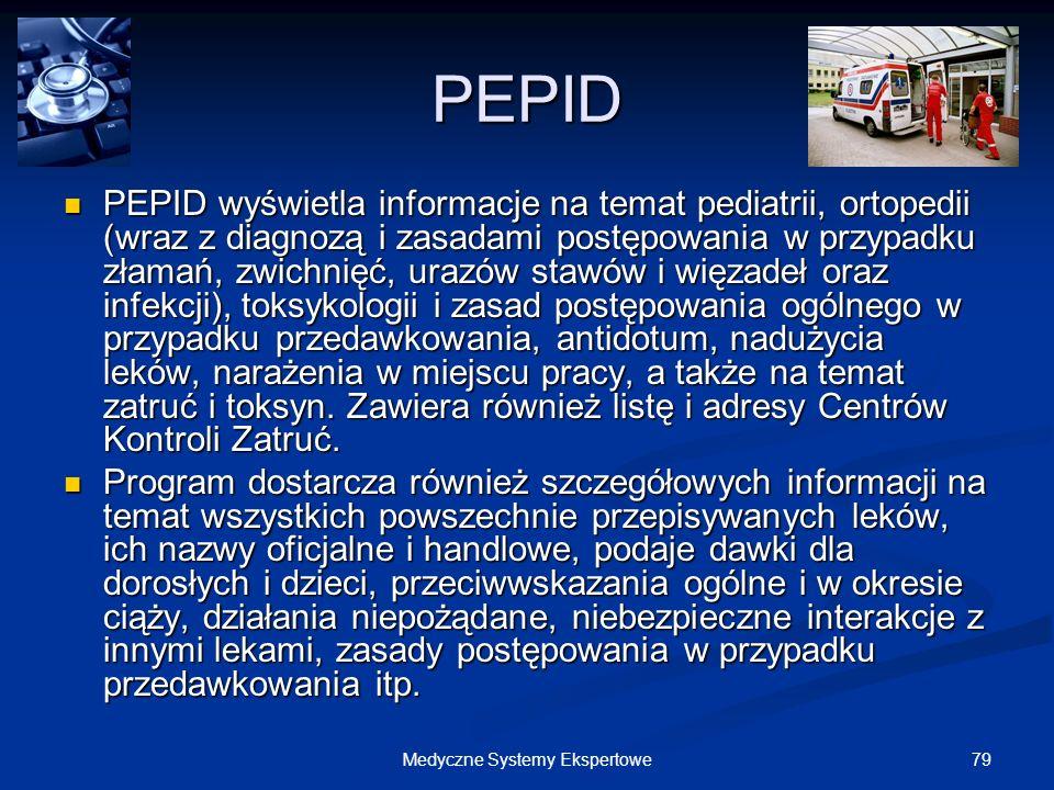 79Medyczne Systemy Ekspertowe PEPID PEPID wyświetla informacje na temat pediatrii, ortopedii (wraz z diagnozą i zasadami postępowania w przypadku złam