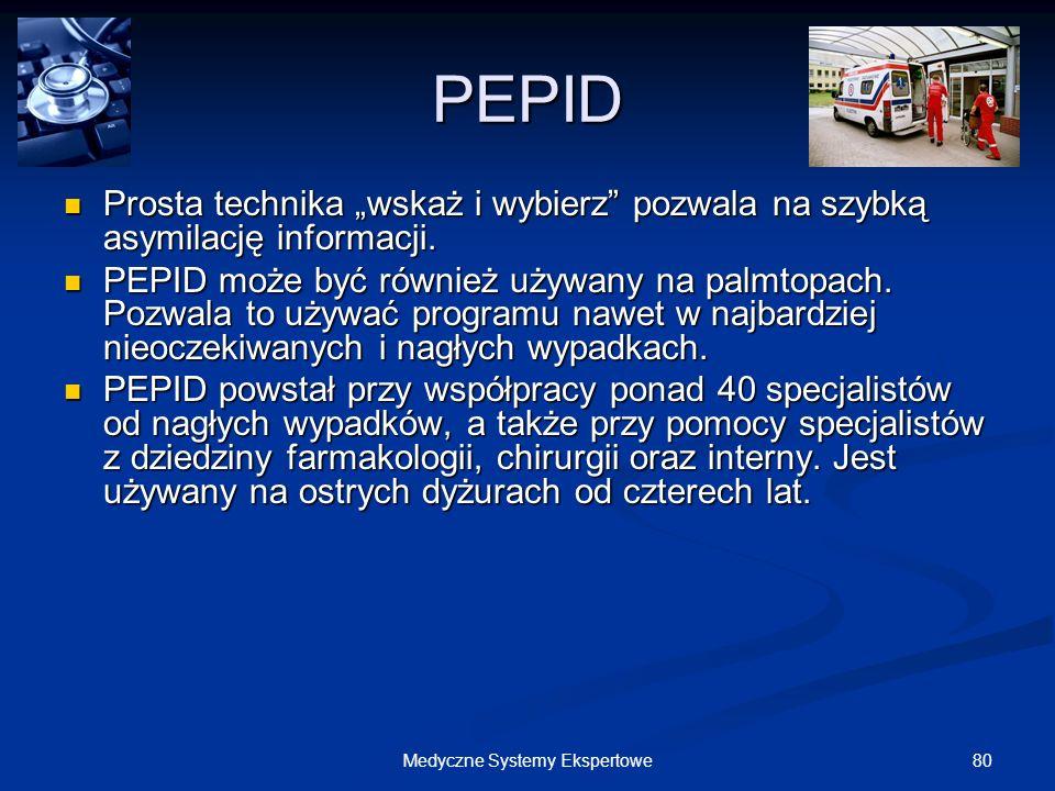 80Medyczne Systemy Ekspertowe PEPID Prosta technika wskaż i wybierz pozwala na szybką asymilację informacji. Prosta technika wskaż i wybierz pozwala n