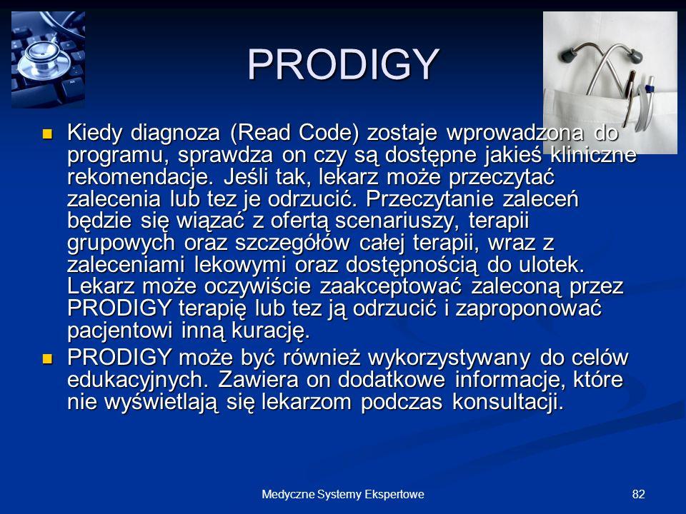 82Medyczne Systemy Ekspertowe PRODIGY Kiedy diagnoza (Read Code) zostaje wprowadzona do programu, sprawdza on czy są dostępne jakieś kliniczne rekomen