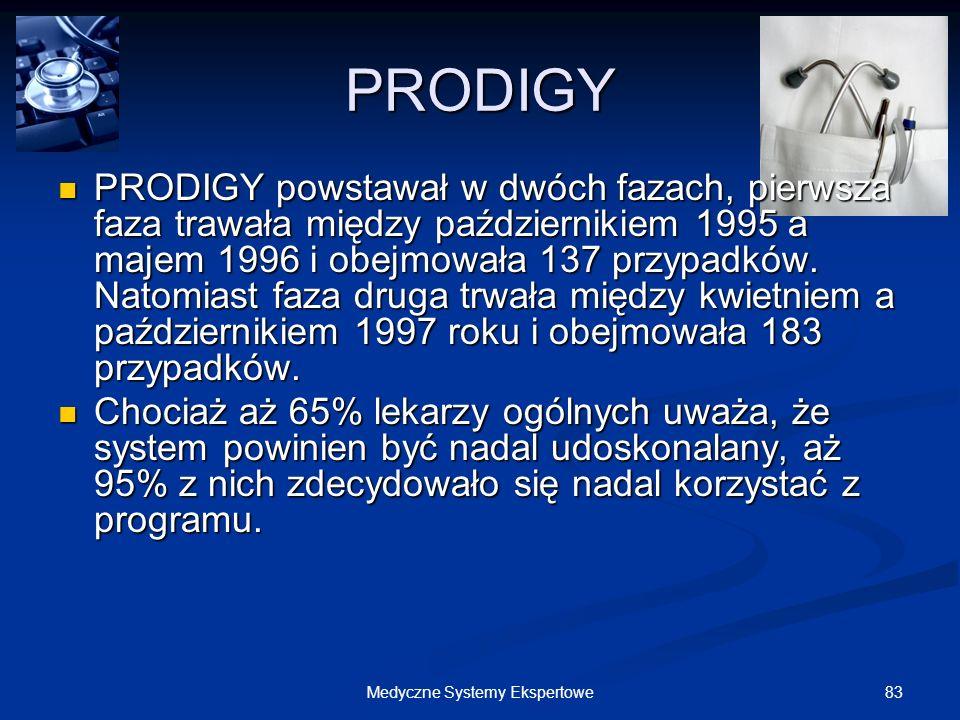 83Medyczne Systemy Ekspertowe PRODIGY PRODIGY powstawał w dwóch fazach, pierwsza faza trawała między październikiem 1995 a majem 1996 i obejmowała 137