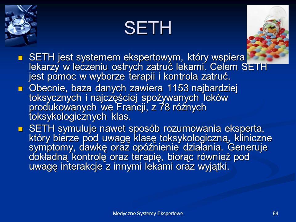 84Medyczne Systemy Ekspertowe SETH SETH jest systemem ekspertowym, który wspiera lekarzy w leczeniu ostrych zatruć lekami. Celem SETH jest pomoc w wyb