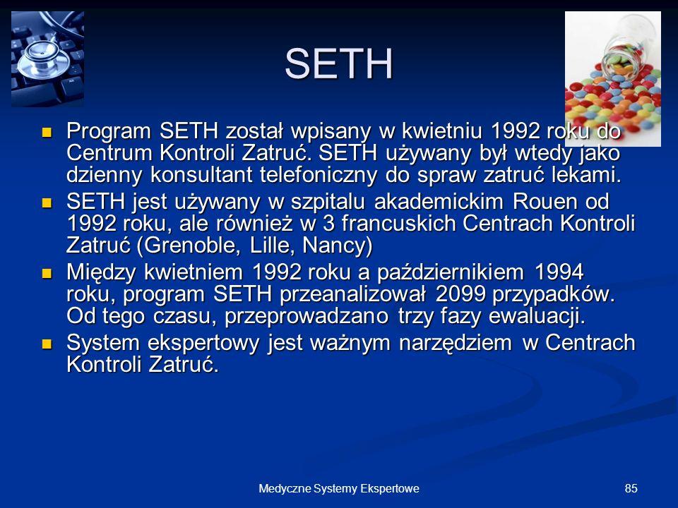 85Medyczne Systemy Ekspertowe SETH Program SETH został wpisany w kwietniu 1992 roku do Centrum Kontroli Zatruć. SETH używany był wtedy jako dzienny ko