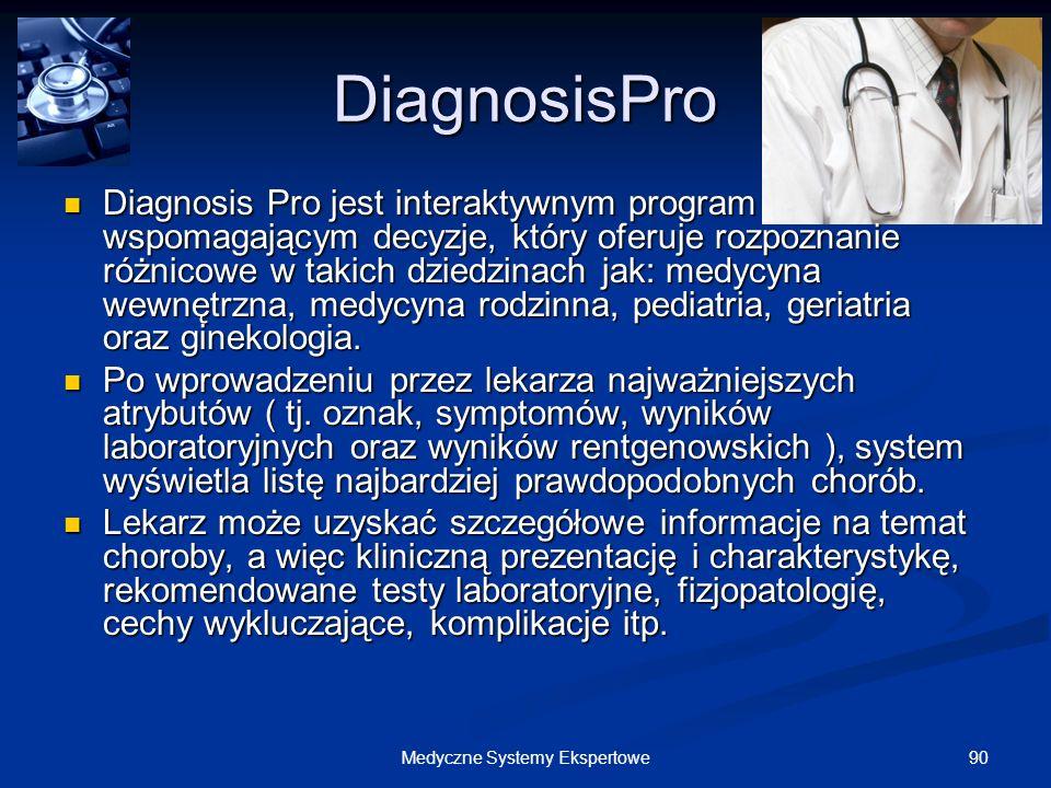 90Medyczne Systemy Ekspertowe DiagnosisPro Diagnosis Pro jest interaktywnym program wspomagającym decyzje, który oferuje rozpoznanie różnicowe w takic