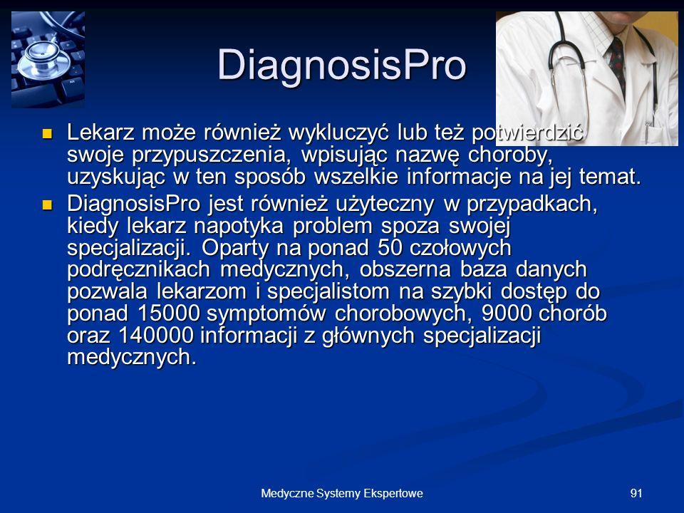 91Medyczne Systemy Ekspertowe DiagnosisPro Lekarz może również wykluczyć lub też potwierdzić swoje przypuszczenia, wpisując nazwę choroby, uzyskując w
