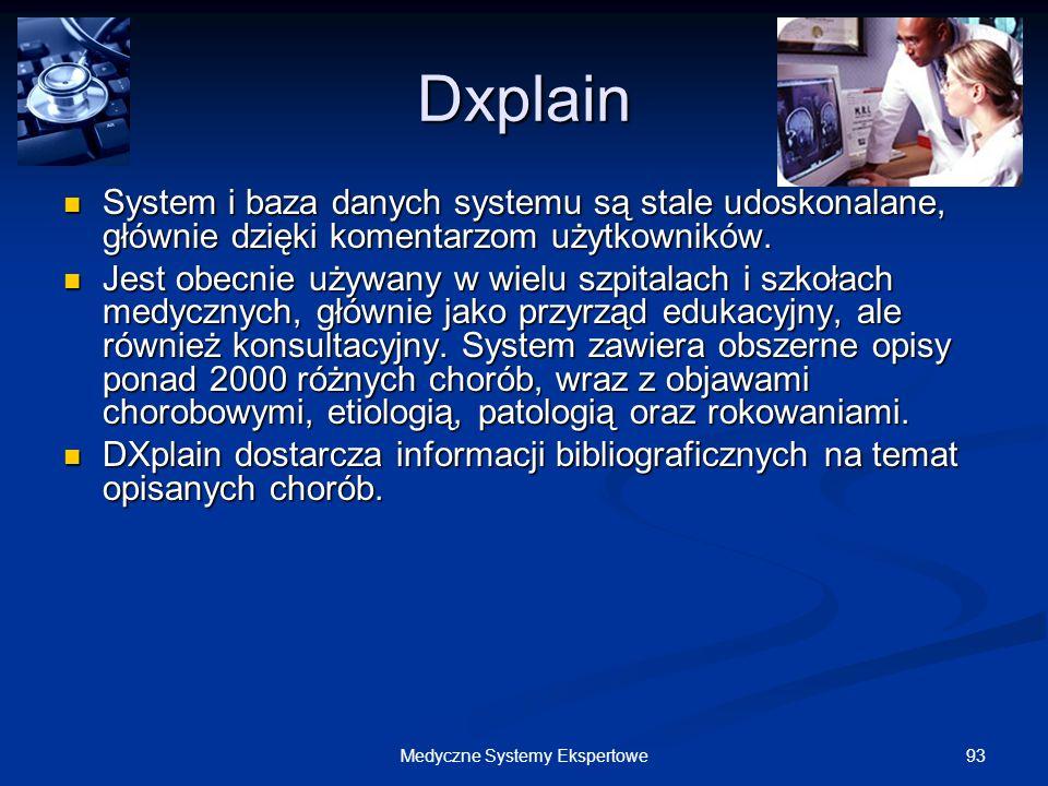 93Medyczne Systemy Ekspertowe Dxplain System i baza danych systemu są stale udoskonalane, głównie dzięki komentarzom użytkowników. System i baza danyc