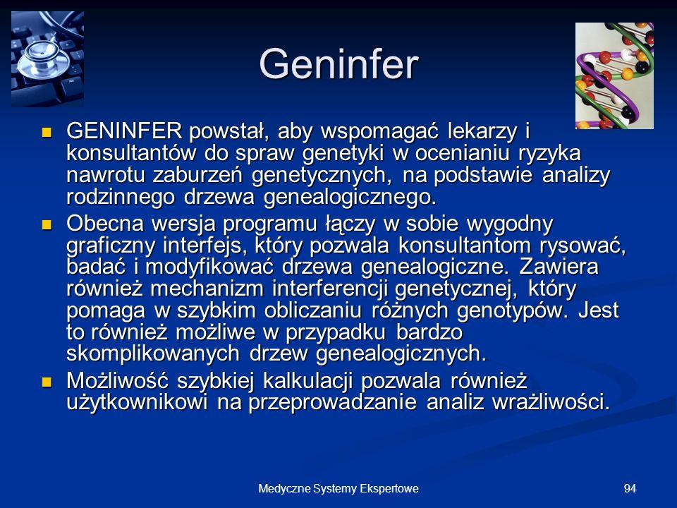 94Medyczne Systemy Ekspertowe Geninfer GENINFER powstał, aby wspomagać lekarzy i konsultantów do spraw genetyki w ocenianiu ryzyka nawrotu zaburzeń ge
