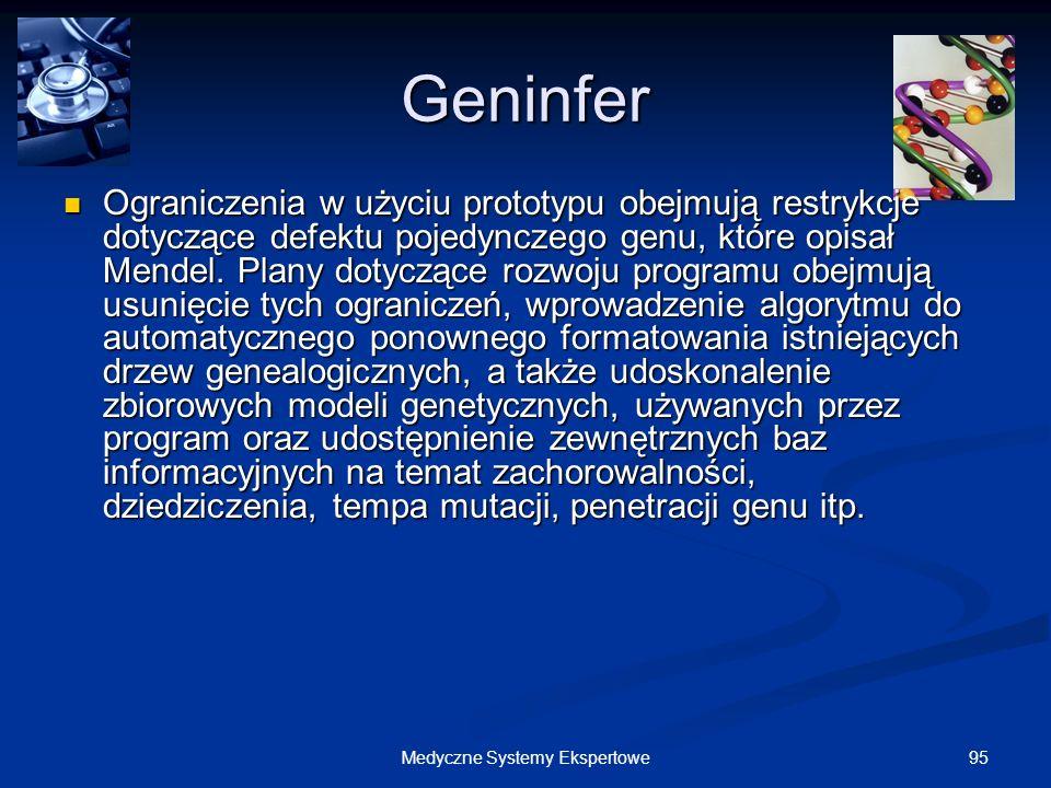 95Medyczne Systemy Ekspertowe Geninfer Ograniczenia w użyciu prototypu obejmują restrykcje dotyczące defektu pojedynczego genu, które opisał Mendel. P