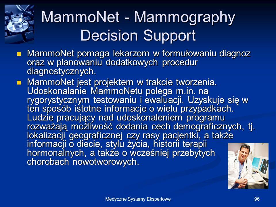 96Medyczne Systemy Ekspertowe MammoNet - Mammography Decision Support MammoNet pomaga lekarzom w formułowaniu diagnoz oraz w planowaniu dodatkowych pr