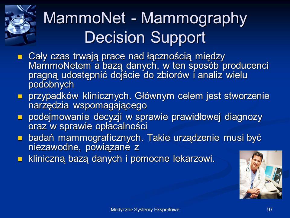 97Medyczne Systemy Ekspertowe MammoNet - Mammography Decision Support Cały czas trwają prace nad łącznością między MammoNetem a bazą danych, w ten spo