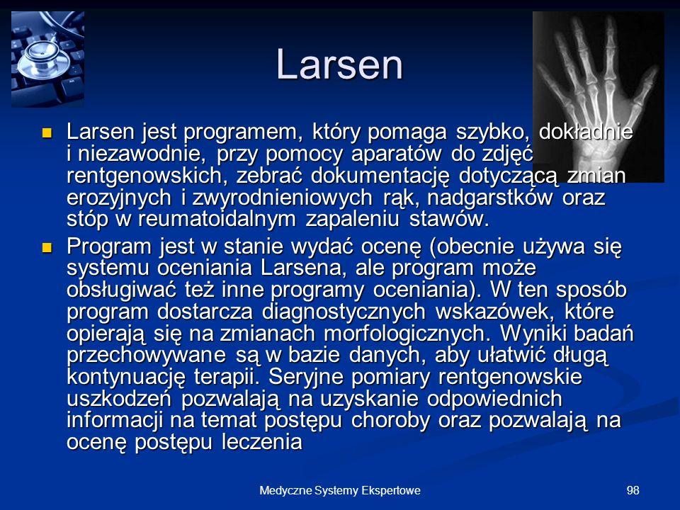 98Medyczne Systemy Ekspertowe Larsen Larsen jest programem, który pomaga szybko, dokładnie i niezawodnie, przy pomocy aparatów do zdjęć rentgenowskich