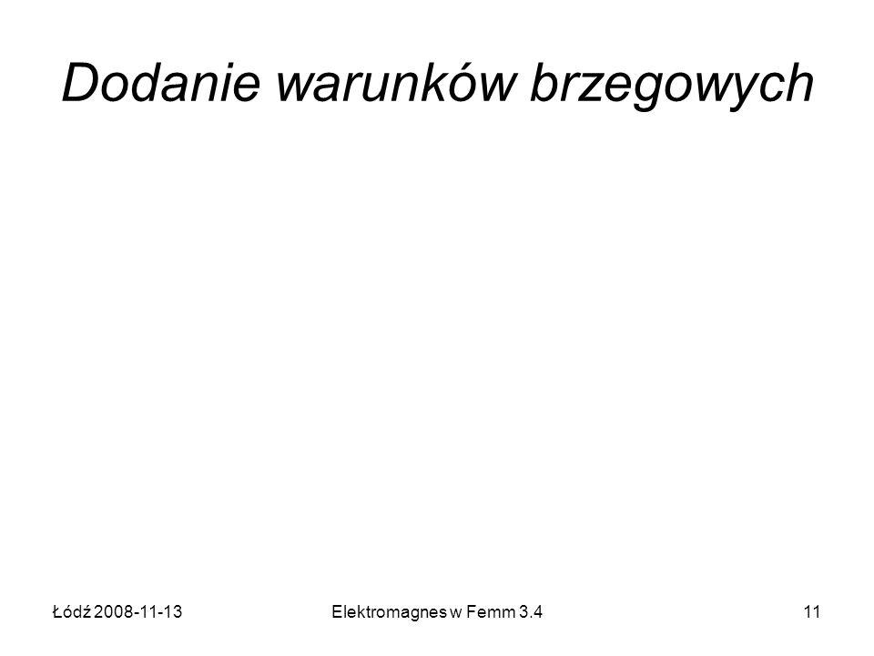 Łódź 2008-11-13Elektromagnes w Femm 3.411 Dodanie warunków brzegowych