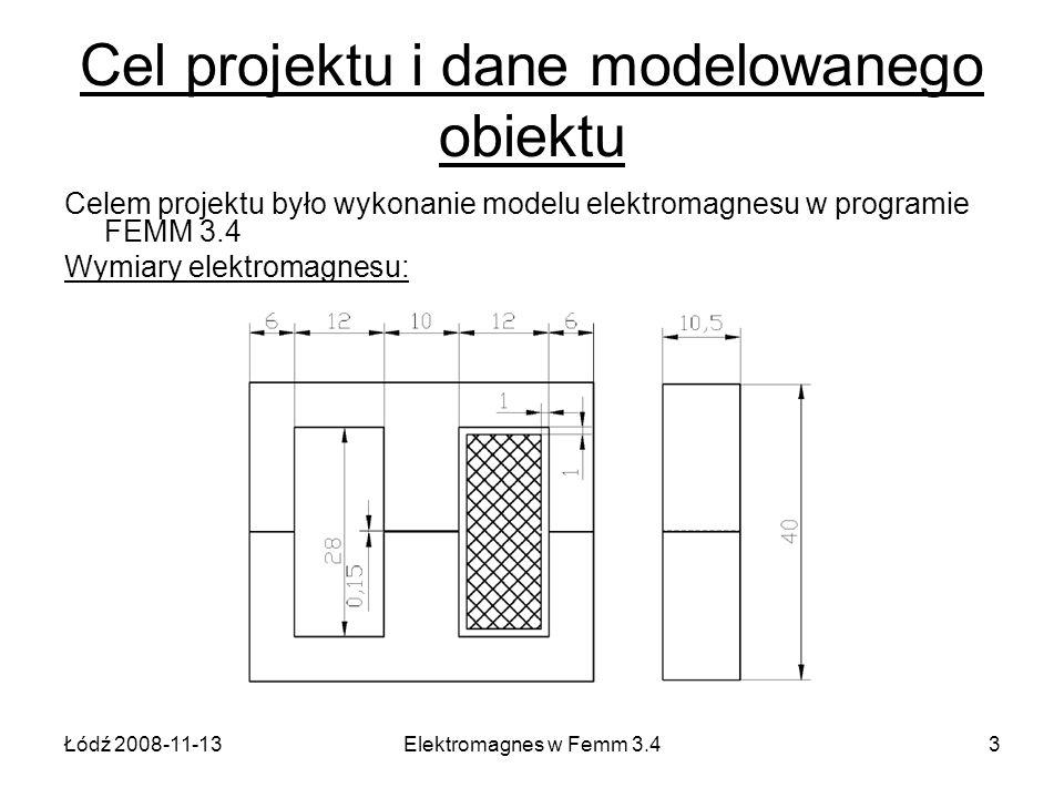 Łódź 2008-11-13Elektromagnes w Femm 3.44 Cel projektu i dane modelowanego obiektu Parametry elektromagnesu: Prąd uzwojenia: 0.2A i 0.4A (bez zwojów zwartych) Charakterystyka magnesowania blach rdzenia i zwory H [A/m] 056,864,973,383,194,81091281541892443325109771475221332714697 B [T] 00,30,40,50,60,70,80,91,01,11,21,31,41,51,551,61,651,7