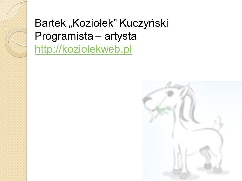 Bartek Koziołek Kuczyński Programista – artysta http://koziolekweb.pl
