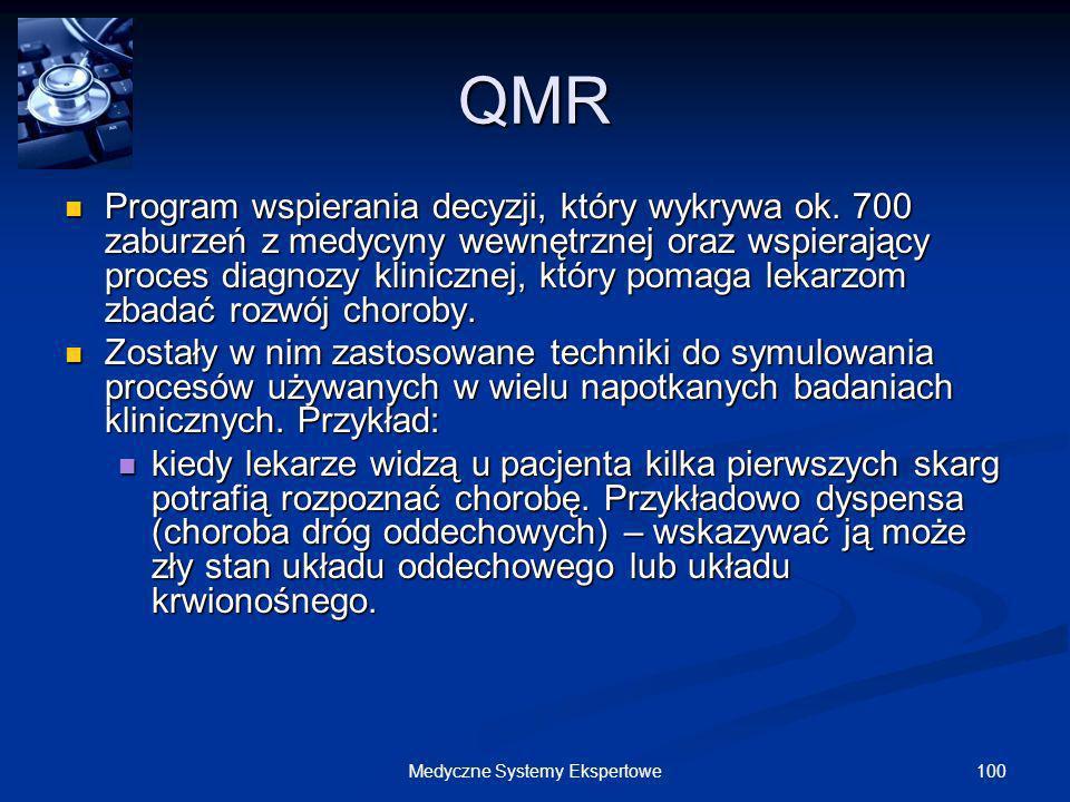 100Medyczne Systemy Ekspertowe QMR Program wspierania decyzji, który wykrywa ok. 700 zaburzeń z medycyny wewnętrznej oraz wspierający proces diagnozy