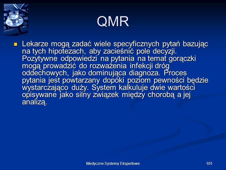 101Medyczne Systemy Ekspertowe QMR Lekarze mogą zadać wiele specyficznych pytań bazując na tych hipotezach, aby zacieśnić pole decyzji. Pozytywne odpo