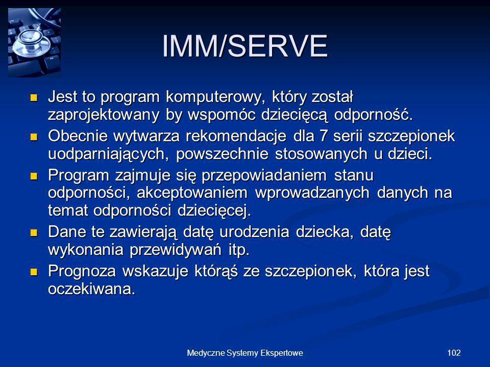 102Medyczne Systemy Ekspertowe IMM/SERVE Jest to program komputerowy, który został zaprojektowany by wspomóc dziecięcą odporność. Jest to program komp