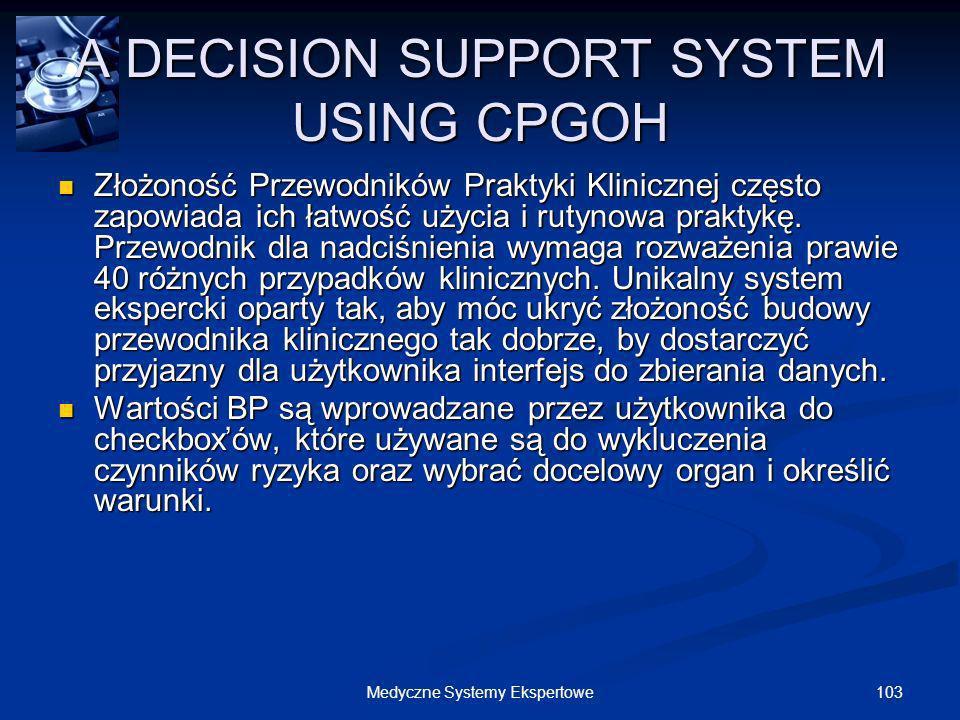 103Medyczne Systemy Ekspertowe A DECISION SUPPORT SYSTEM USING CPGOH Złożoność Przewodników Praktyki Klinicznej często zapowiada ich łatwość użycia i