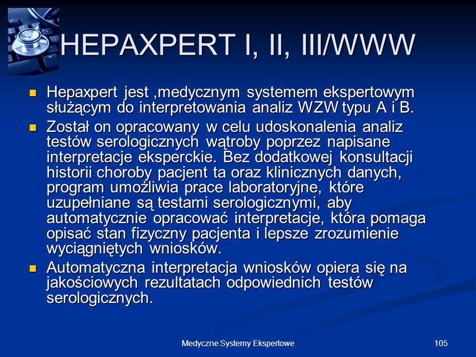 105Medyczne Systemy Ekspertowe HEPAXPERT I, II, III/WWW Hepaxpert jest,medycznym systemem ekspertowym służącym do interpretowania analiz WZW typu A i