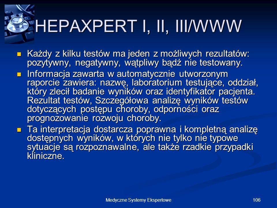 106Medyczne Systemy Ekspertowe HEPAXPERT I, II, III/WWW Każdy z kilku testów ma jeden z możliwych rezultatów: pozytywny, negatywny, wątpliwy bądź nie