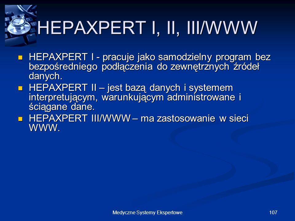 107Medyczne Systemy Ekspertowe HEPAXPERT I, II, III/WWW HEPAXPERT I - pracuje jako samodzielny program bez bezpośredniego podłączenia do zewnętrznych