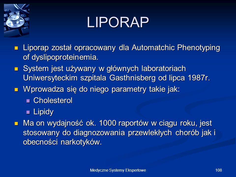 108Medyczne Systemy Ekspertowe LIPORAP Liporap został opracowany dla Automatchic Phenotyping of dyslipoproteinemia. Liporap został opracowany dla Auto