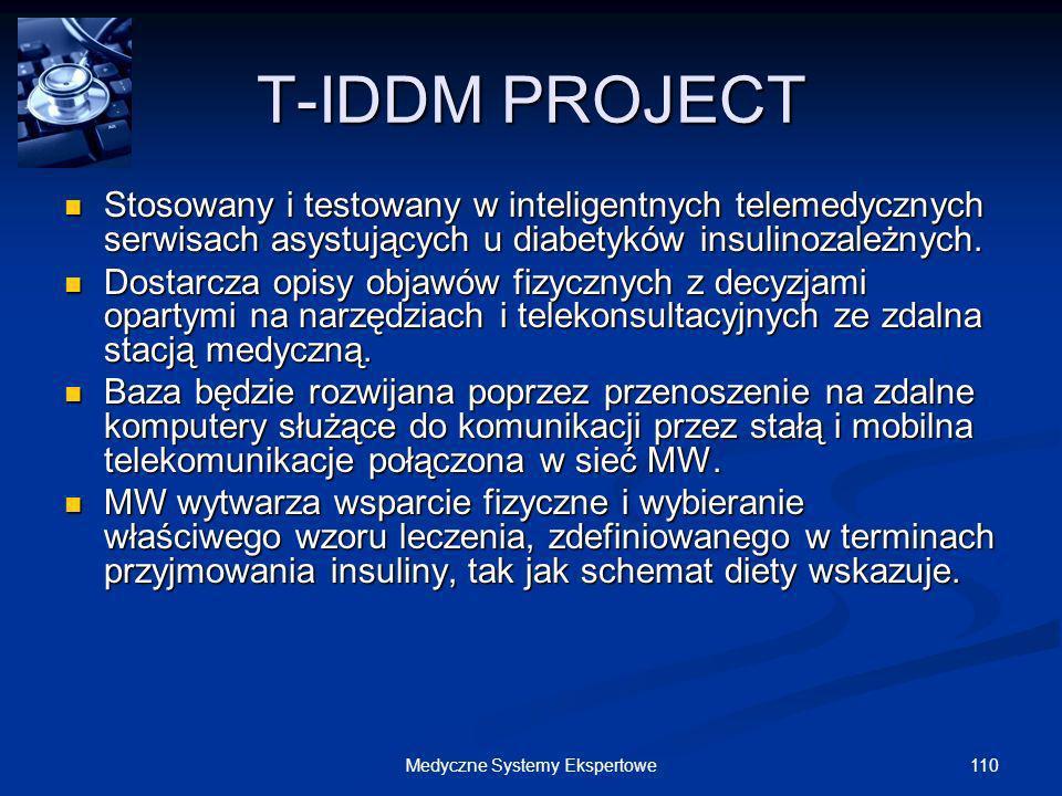 110Medyczne Systemy Ekspertowe T-IDDM PROJECT Stosowany i testowany w inteligentnych telemedycznych serwisach asystujących u diabetyków insulinozależn