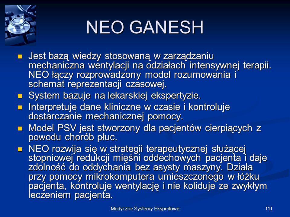 111Medyczne Systemy Ekspertowe NEO GANESH Jest bazą wiedzy stosowaną w zarządzaniu mechaniczna wentylacji na odziałach intensywnej terapii. NEO łączy