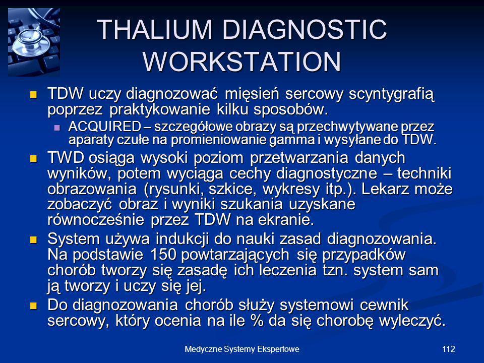 112Medyczne Systemy Ekspertowe THALIUM DIAGNOSTIC WORKSTATION TDW uczy diagnozować mięsień sercowy scyntygrafią poprzez praktykowanie kilku sposobów.
