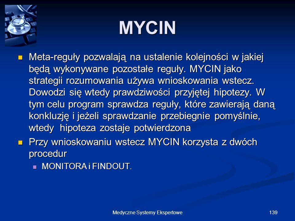 139Medyczne Systemy Ekspertowe Meta-reguły pozwalają na ustalenie kolejności w jakiej będą wykonywane pozostałe reguły. MYCIN jako strategii rozumowan
