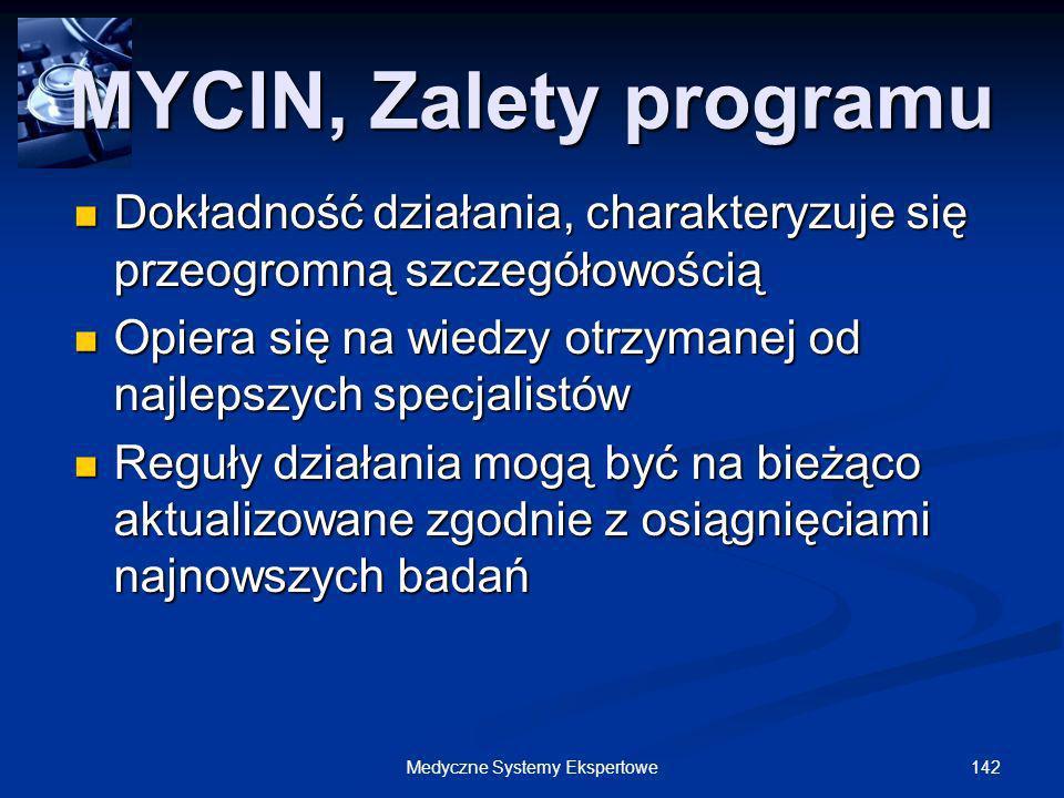142Medyczne Systemy Ekspertowe Dokładność działania, charakteryzuje się przeogromną szczegółowością Dokładność działania, charakteryzuje się przeogrom