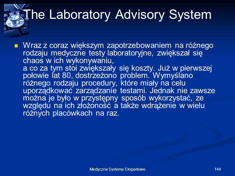 144Medyczne Systemy Ekspertowe The Laboratory Advisory System Wraz z coraz większym zapotrzebowaniem na różnego rodzaju medyczne testy laboratoryjne,