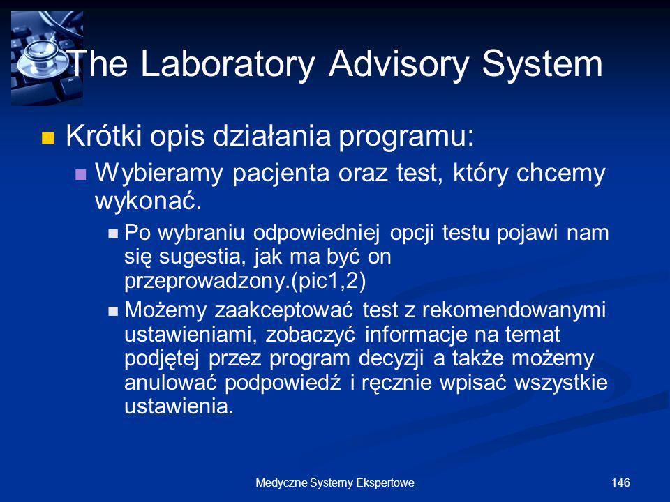 146Medyczne Systemy Ekspertowe The Laboratory Advisory System Krótki opis działania programu: Wybieramy pacjenta oraz test, który chcemy wykonać. Po w