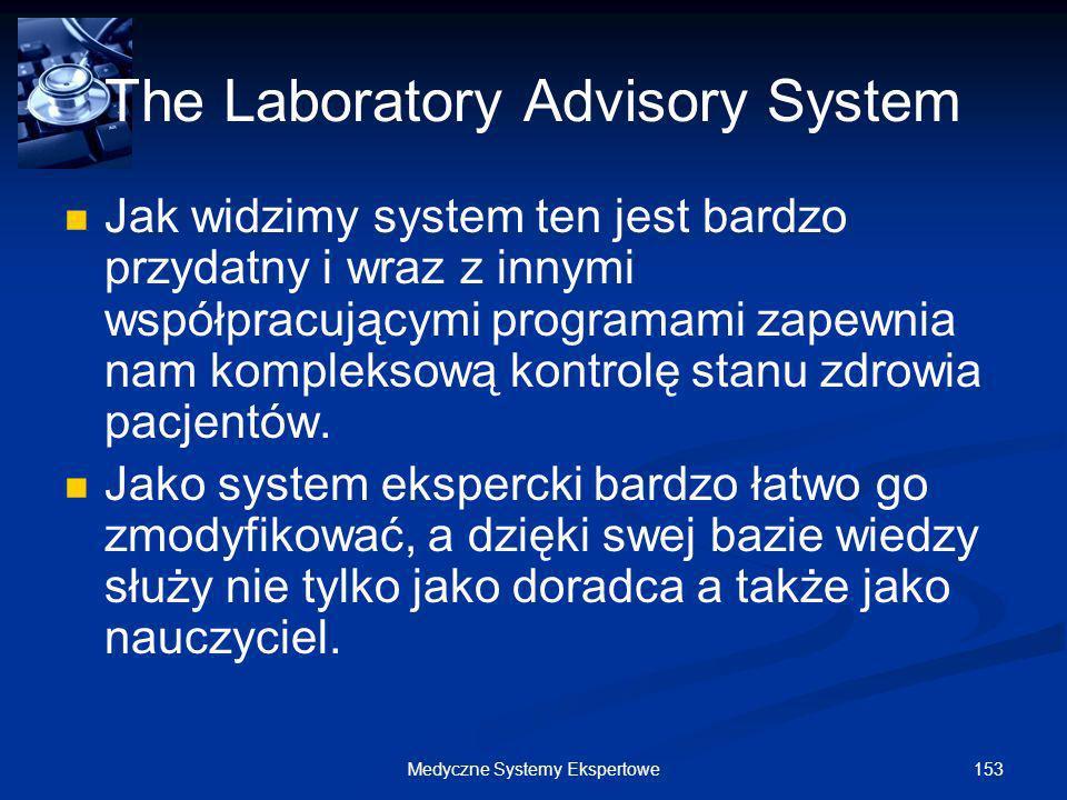 153Medyczne Systemy Ekspertowe The Laboratory Advisory System Jak widzimy system ten jest bardzo przydatny i wraz z innymi współpracującymi programami