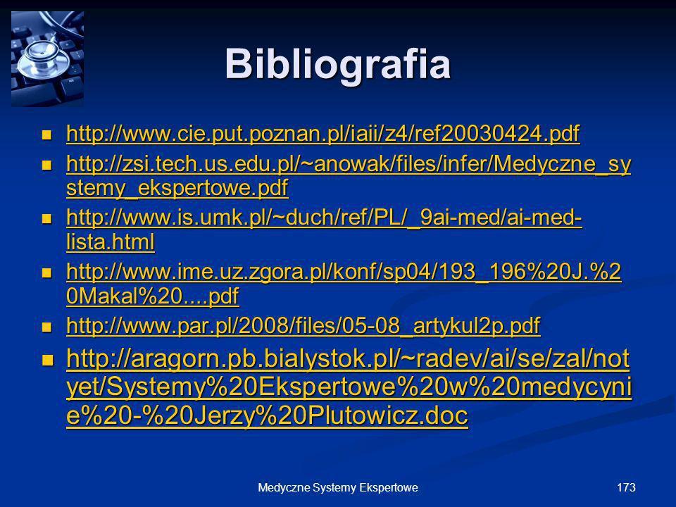 173Medyczne Systemy Ekspertowe Bibliografia http://www.cie.put.poznan.pl/iaii/z4/ref20030424.pdf http://www.cie.put.poznan.pl/iaii/z4/ref20030424.pdf