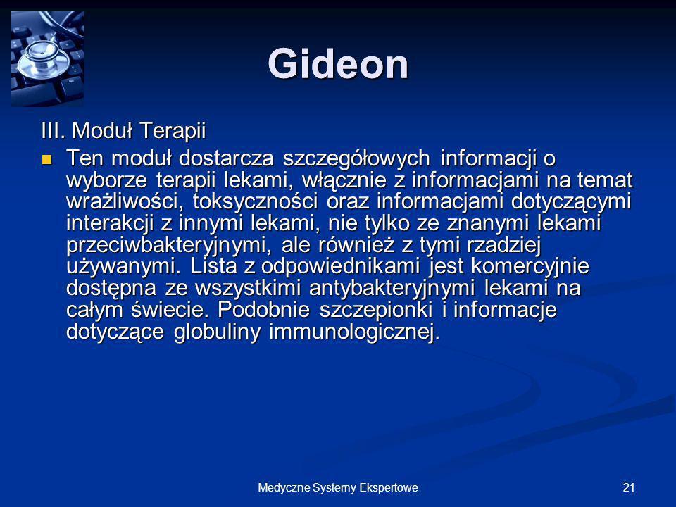 21Medyczne Systemy Ekspertowe Gideon III. Moduł Terapii Ten moduł dostarcza szczegółowych informacji o wyborze terapii lekami, włącznie z informacjami