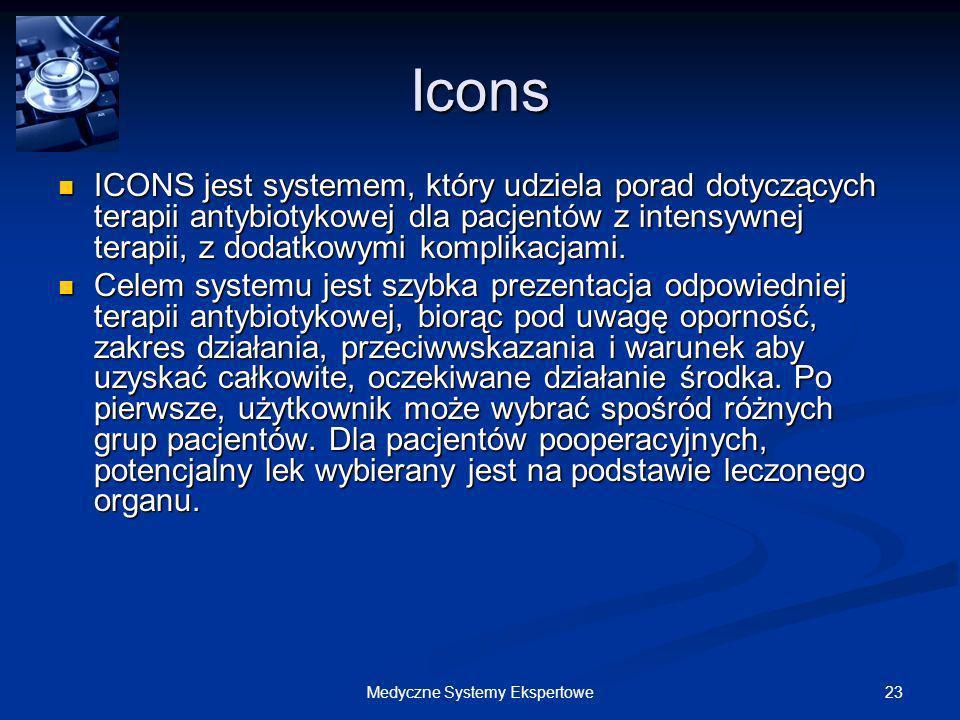 23Medyczne Systemy Ekspertowe Icons ICONS jest systemem, który udziela porad dotyczących terapii antybiotykowej dla pacjentów z intensywnej terapii, z