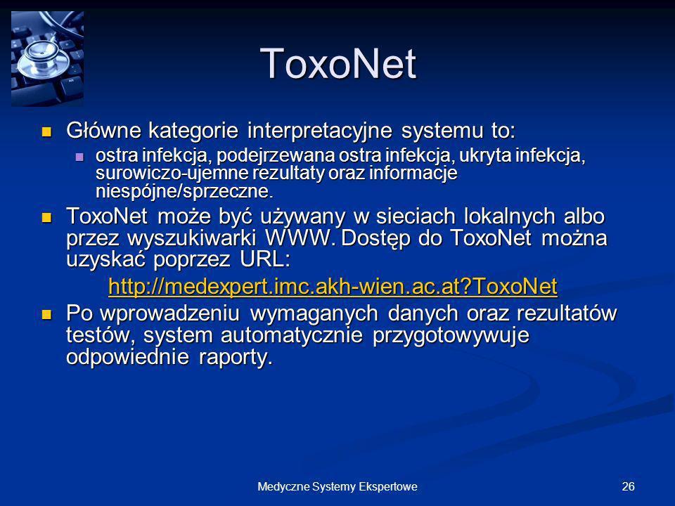 26Medyczne Systemy Ekspertowe ToxoNet Główne kategorie interpretacyjne systemu to: Główne kategorie interpretacyjne systemu to: ostra infekcja, podejr