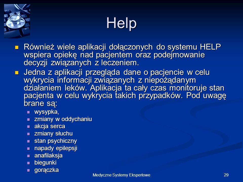 29Medyczne Systemy Ekspertowe Help Również wiele aplikacji dołączonych do systemu HELP wspiera opiekę nad pacjentem oraz podejmowanie decyzji związany