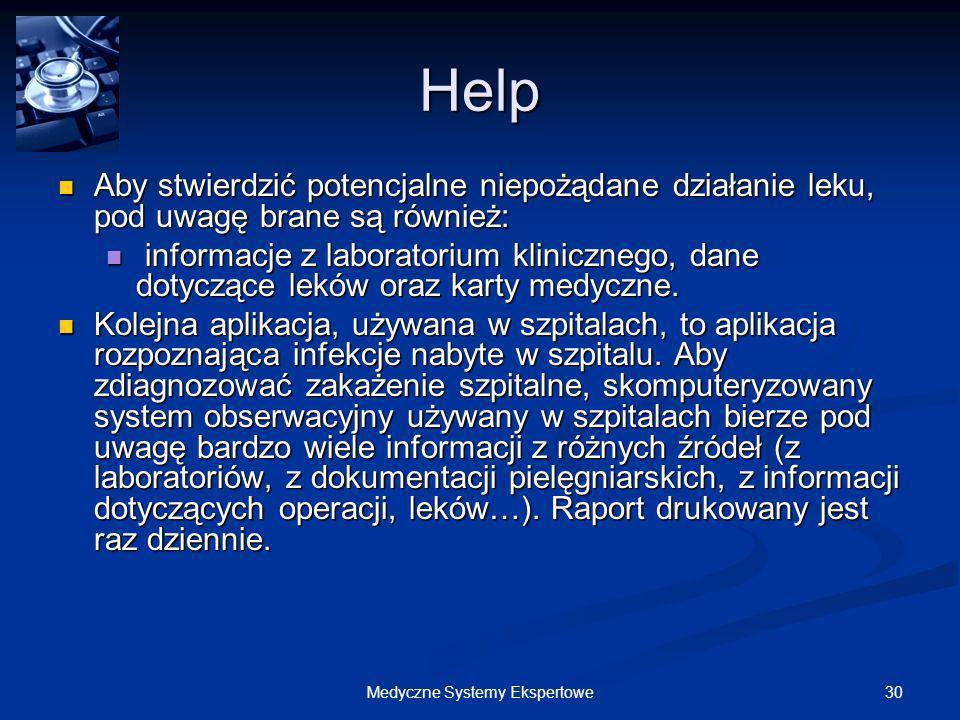 30Medyczne Systemy Ekspertowe Help Aby stwierdzić potencjalne niepożądane działanie leku, pod uwagę brane są również: Aby stwierdzić potencjalne niepo