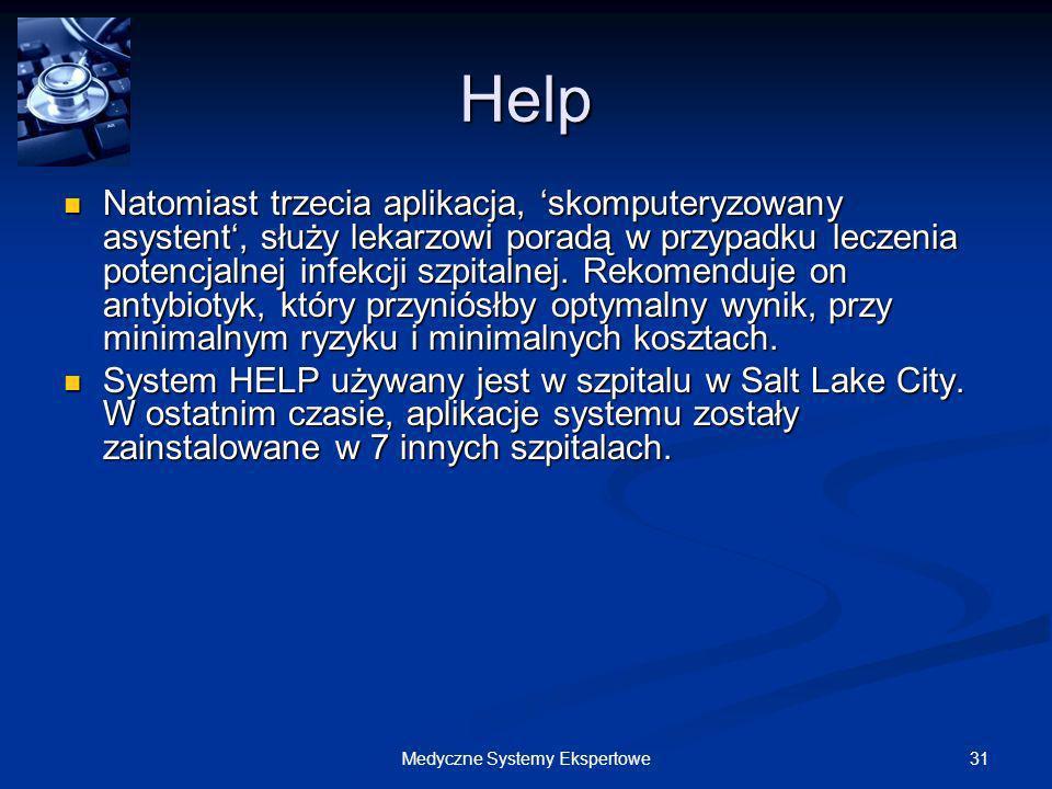 31Medyczne Systemy Ekspertowe Help Natomiast trzecia aplikacja, skomputeryzowany asystent, służy lekarzowi poradą w przypadku leczenia potencjalnej in